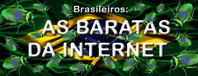 BRASILEIROS, AS BARATAS DA INTERNET